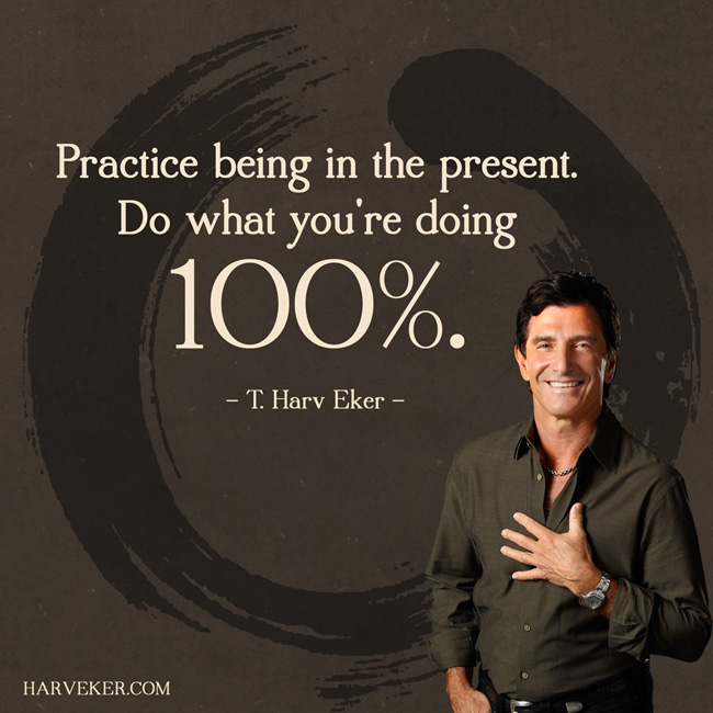 T-Harv-Eker-Practice-being-in-the-present-quote