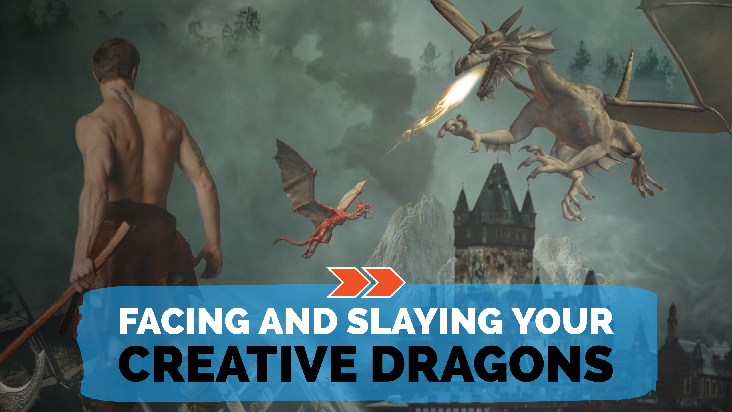 Facing and Slaying Your Creative Dragons