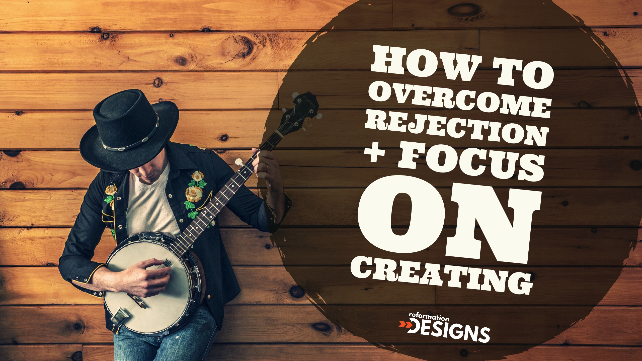 How to Overcome Rejection and Focus on Creating