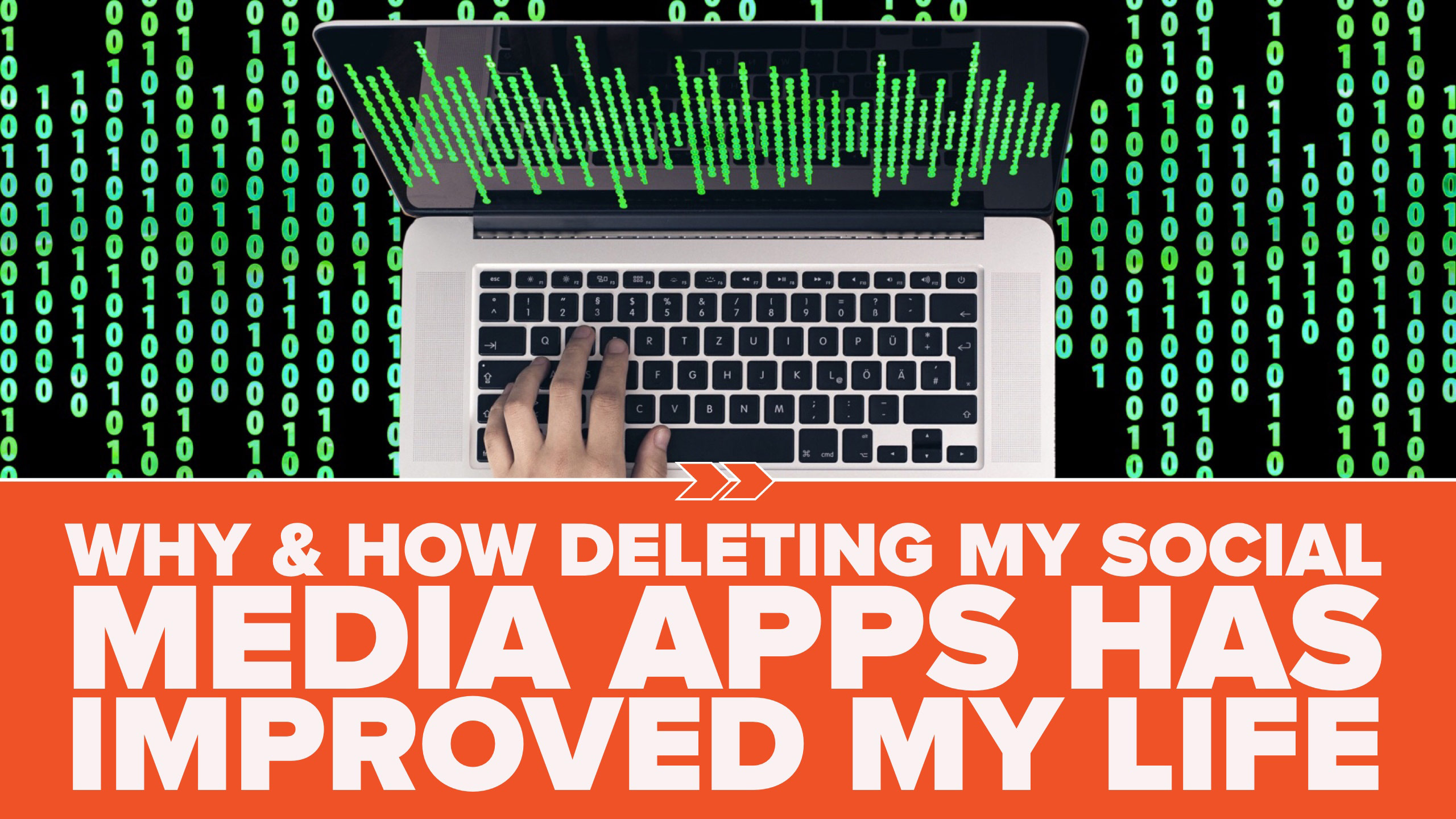 Why & How Deleting My Social Media Apps has Improved My Life
