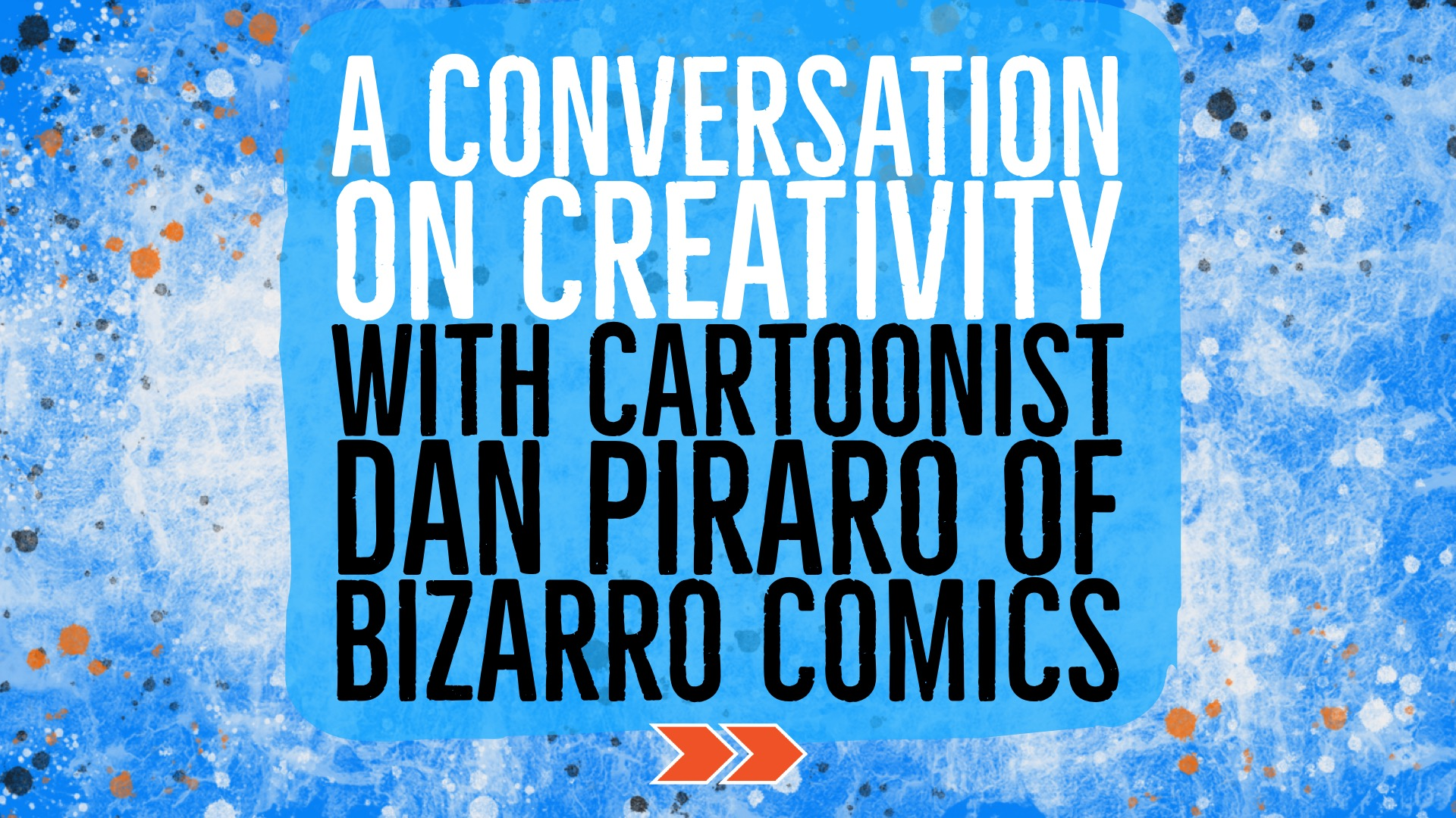 An Interview with Dan Piraro, Cartoonist and Creator of Bizarro Comics