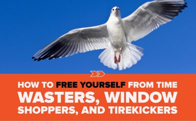 How to Free Yourself from Time Wasters, Window Shoppers, and Tirekickers